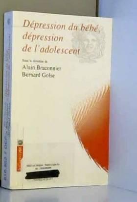 Alain Braconnier et Bernard Golse - Dépression du bébé, dépression de l'adolescent