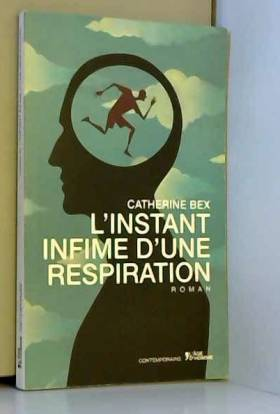 Catherine Bex - L'instant infime d'une respiration
