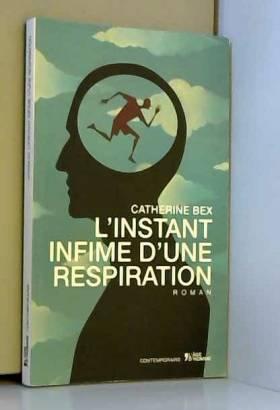 Catherine Bex - L'instant infime d'une respiration