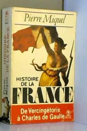 P. Miquel - Histoire de France : de Vercingetorix à De Gaulle