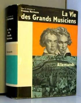 Yvonne Hermann - La vie des grands musiciens Allemands.