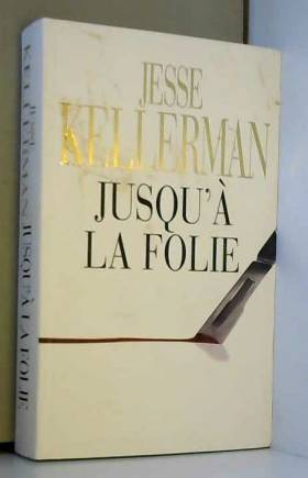 KELLERMAN Jesse - Jusqu'à la folie