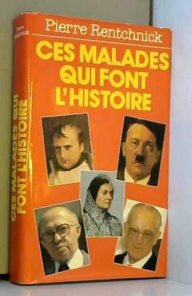 Pierre Rentchnick - Ces Malades Qui Font L'histoire
