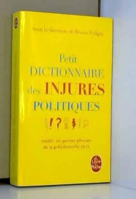 Bruno Fuligni - Petit dictionnaire des injures politiques