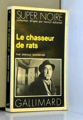 Donald Mackenzie et Madeleine Charvet - Le Chasseur de rats (Collection Super noire)