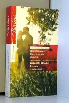Leanne Banks et Elizabeth Bevarly - Pour une vie avec lui - Rivaux, amoureux