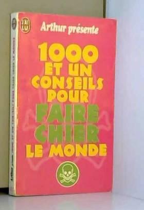1000 ET UN CONSEILS POUR FAIRE CHIER LE MONDE. Acte 1 la rage