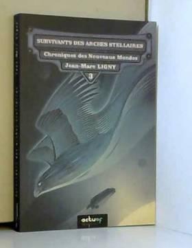 Jean-Marc Ligny - Chroniques des nouveaux mondes, Tome 3 : Survivant des arches stellaires