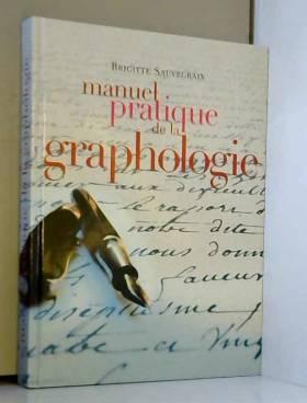 Brigitte Sauvegrain - Manuel pratique de la graphologie