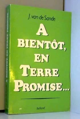 Van de Sande J - A bientot en terre promise 122997