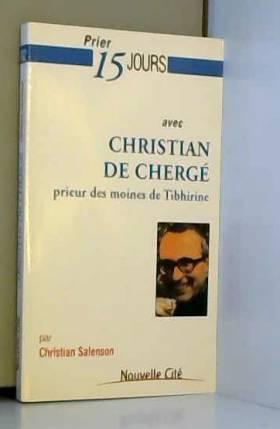 Christian Salenson - Prier 15 jours avec Christian de Chergé, prieur des moines de Tibhirine