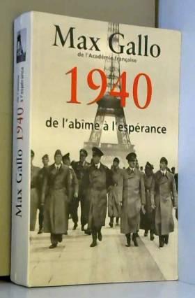 Gallo Max - 1940.DE L'ABIME A L'ESPERANCE.