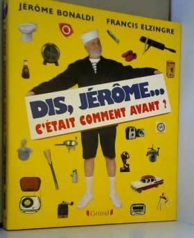 Dis Jérôme, c'était comment...