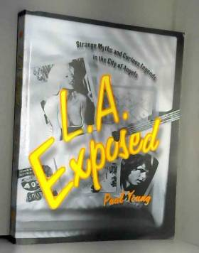 Paul Young - L.A. Exposed: Strange Myths and Curious Legends in the City of Angels