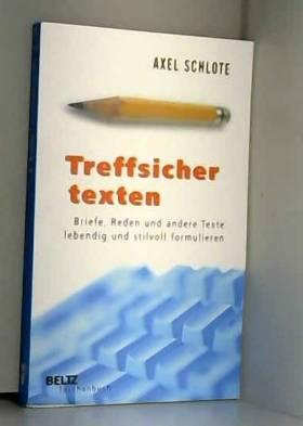 Axel Schlote - Treffsicher texten: Briefe, Reden und andere Texte lebendig und stilvoll formulieren