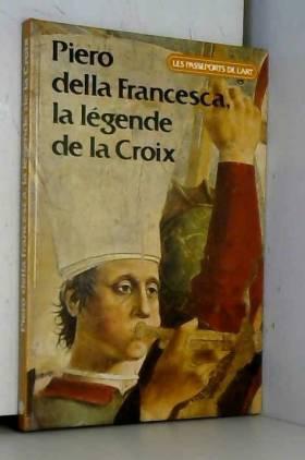 Philippe Conrad et Flaminio Gualdoni - Piero della Francesca, la légende de la Croix (Les Passeports de l'art)