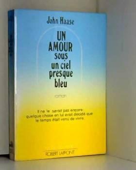 HAASE John - Un amour sous un ciel presque bleu. Roman - Il ne savait pas encore : quelque chose en lui avait...