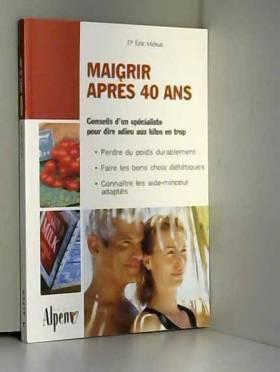 Eric Ménat - Maigrir après 40 ans : Enfin un livre minceur adapté aux plus de 40 ans !