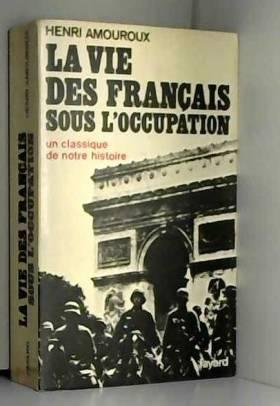 AMOUROUX HENRI - LA VIE DES FRANCAIS SOUS L OCCUPATION- UN CLASSIQUE DE NOTRE HISTOIRE