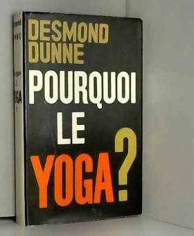 DUNNE Desmond - Pourquoi le yoga ?