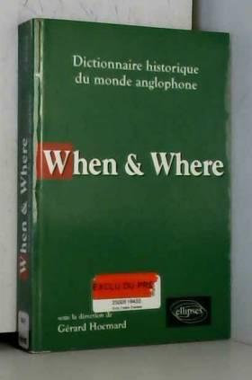 Gérard Hocmard - When & Where : Dictionnaire historique du monde anglophone