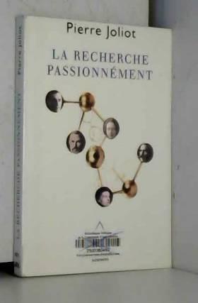 La recherche passionnément