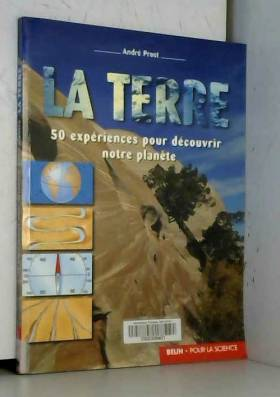 La Terre : 50 expériences...
