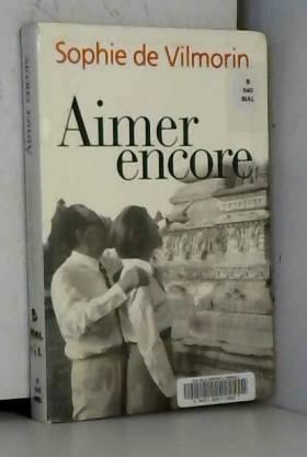 Sophie de Vilmorin - Aimer encore: André Malraux (1970-1976)