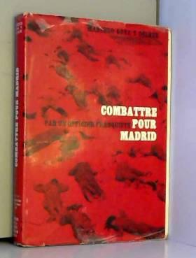 Marcelo Gaya y Delrue - Combattre pour Madrid (Mémoires d'un officier franquiste)