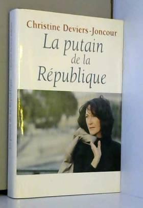 Christine Deviers-Joncour - La putain de la République