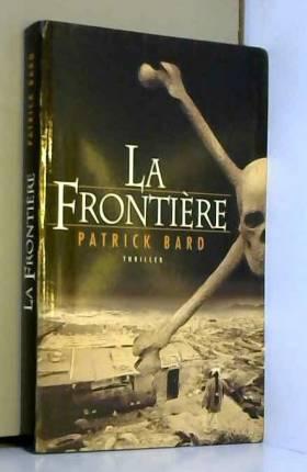 Patrick Bard - La frontière : Thriller