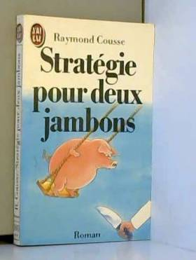 Raymond Cousse - Stratégie pour deux jambons : roman cochon