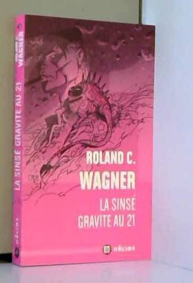 Roland C. Wagner - La sinsé gravite au 21