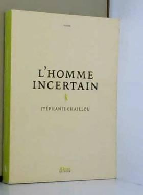 Stephanie Chaillou - L'homme incertain