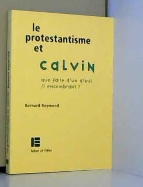Le protestantisme et Calvin...