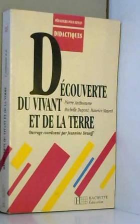 Pierre Antheaume, Michelle Dupont et Maurice... - Découverte du vivant et de la Terre