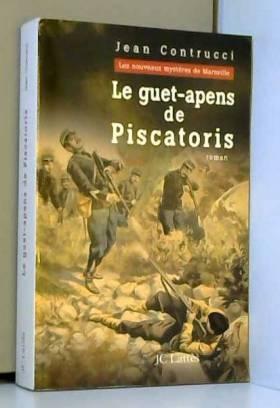Jean Contrucci - Le guet-apens de Piscatoris : Les nouveaux mystères de Marseille