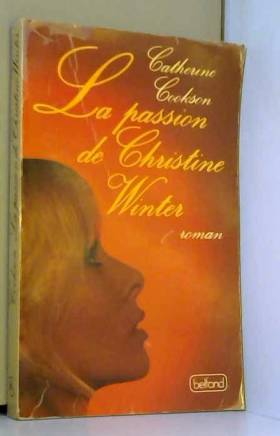 Catherine Cookson - La Passion de Christine Winter