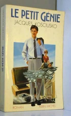 Jacques Kosciusko - Le Petit Génie