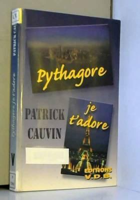 Patrick Cauvin - Pythagore, je t'adore