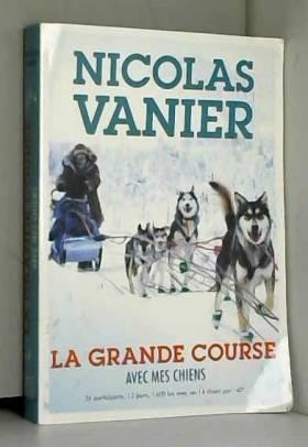 Nicolas Vanier et Christine Féret-Fleury - Avec mes chiens - Tome 2 - La Grande Course