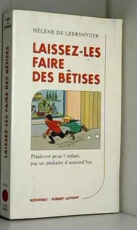 Hélène de Leersnyder - Laissez-les faire des bêtises :  Plaidoyer pour l'enfant par un pédiatre d'aujourd'hui