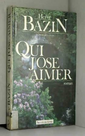 Hervé Bazin - Qui j'ose aimer