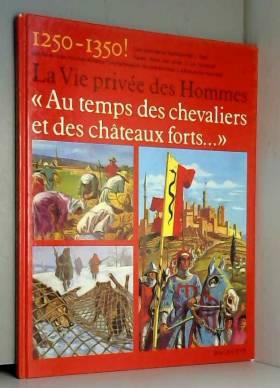 La vie privée des hommes au temps des chevaliers et des châteaux forts... 1250 - 1350.