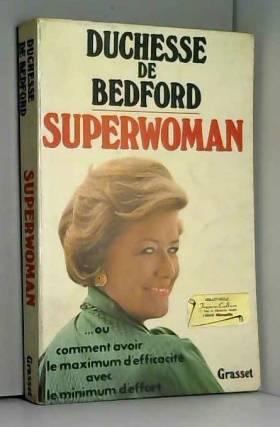 Bedford De - Superwoman ou Comment avoir le maximum d'efficacité avec le minimum d'effort