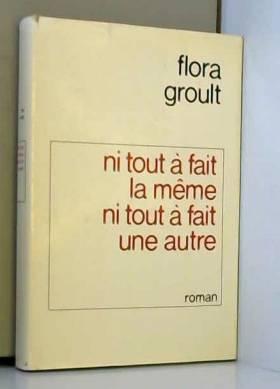 Flora Groult - Ni tout à fait la même ni tout à fait une autre