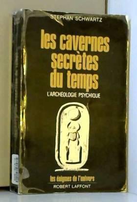 Schwartz Stephan - Les cavernes secrètes du temps l'archéologie psychique