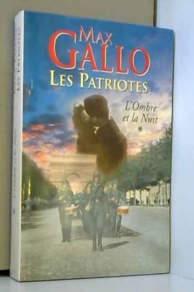 Max Gallo - Les Patriotes - * - l'ombre De La Nuit