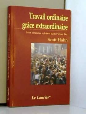 Scott Hahn - Travail Ordinaire Grâce extraordinaire
