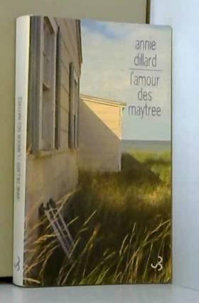 Annie Dillard - L'amour des Maytree